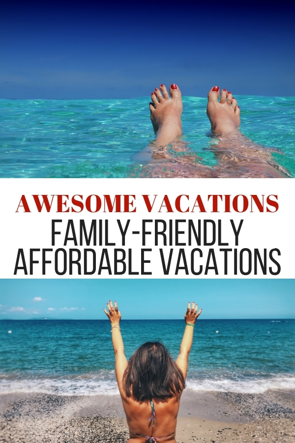 feet in the water and girl reaching for the ocean with text awesome vacations family-friendly affordable vacations