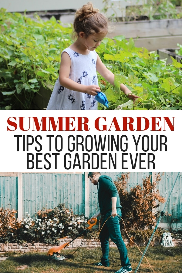little girl watering plants and adult male tilling up garden area with text summer garden tips to growing your best garden ever