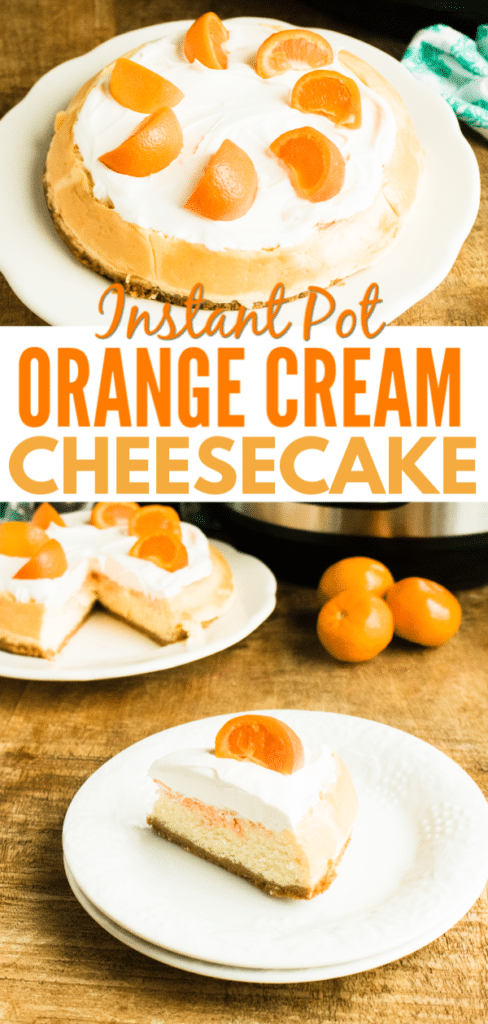 Whole orange garnished cheesecake with text and plated slice of orange cream cheesecake on a table with mandarin oranges, Instant Pot, and remaining cheesecake in background