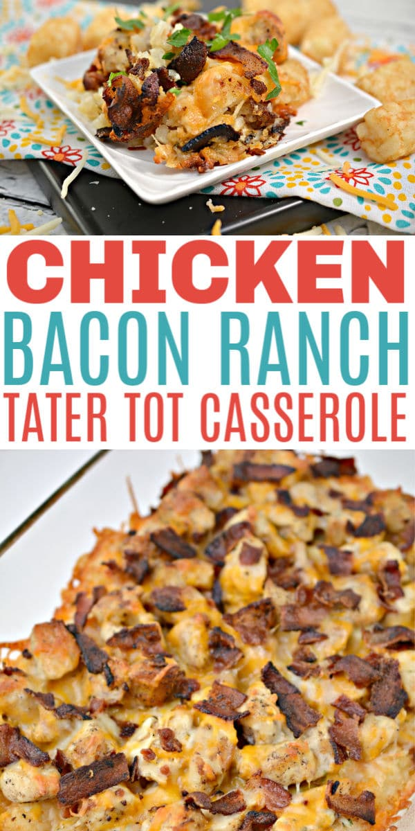 a collage of Chicken Bacon Ranch Tater Tot Casserole with title text reading Chicken Bacon Ranch Tater Tot Casserole