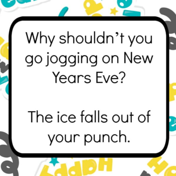 New Year Lunch Box Joke for Kids that reads Why shouldn't you go jogging on New Years Eve? The ice falls out of your punch.