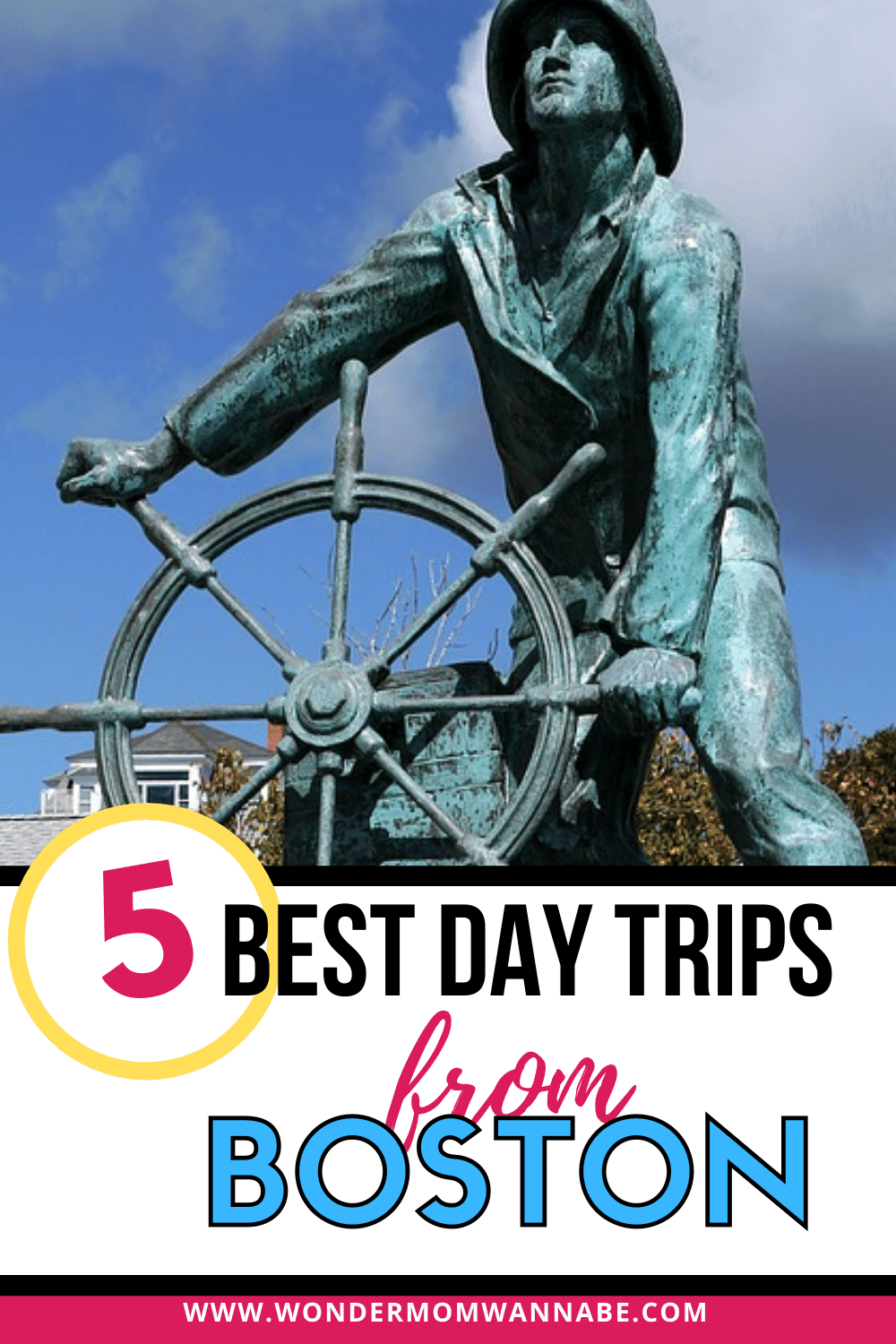 a statue of a man steering the wheel of a boat with title text reading 5 Best Day Trips from Boston