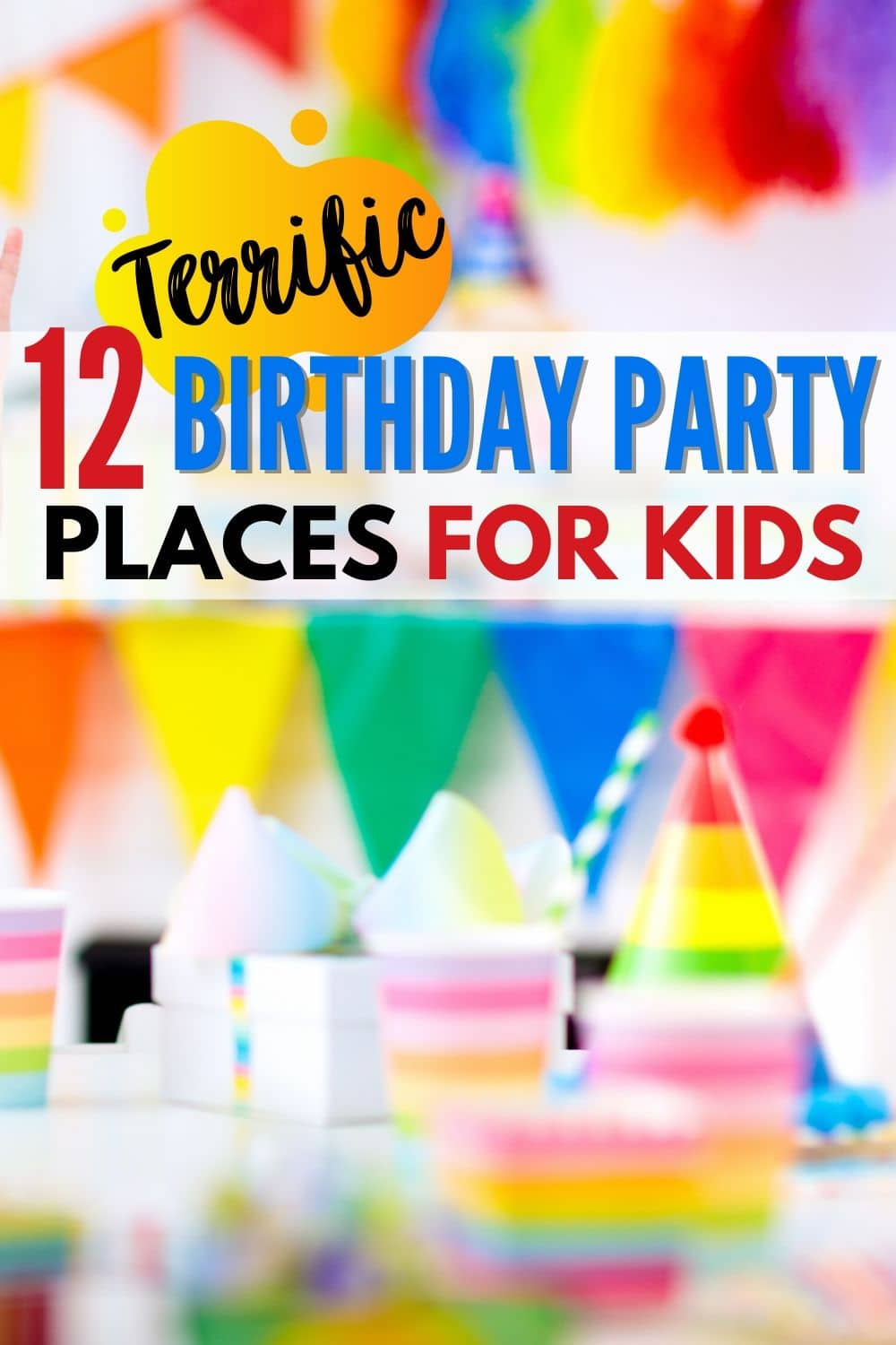 blurred bright and colorful birthday party decorations with title text reading 12 Birthday Party Places For Kids