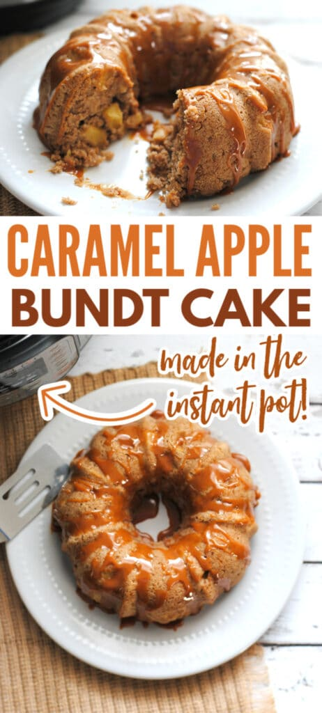 a collage of Instant Pot Caramel Apple Bundt Cake on a white plate on a brown mat with title text reading Caramel Apple Bundt Cake made in the instant pot