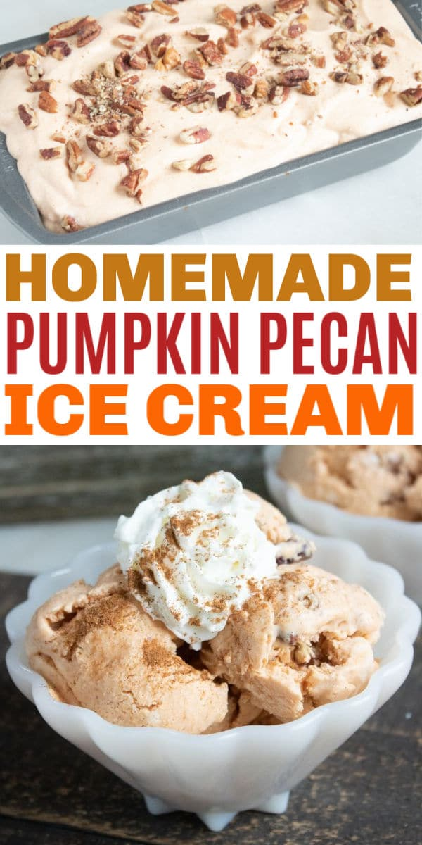 a collage of pumpkin pecan ice cream in a white bowl and in a freezer pan with title text reading Homemade Pumpkin Pecan Ice Cream