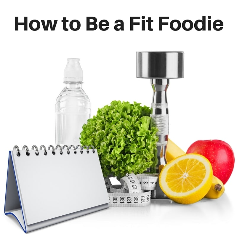 notecards, water bottle, lettuce, measuring tape, lemon, banana, apple dumbbell with title text reading How to Be a Fit Foodie
