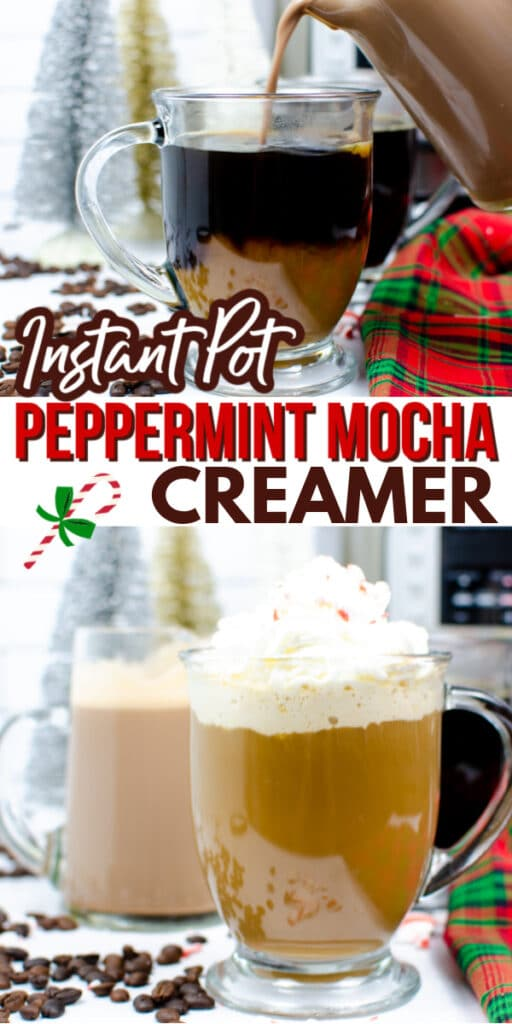tip image of Peppermint Mocha Creamer being poured into a glass of coffee bottom image of Instant Pot Peppermint Mocha Creamer and coffee tipped with whipped cream in a glass mug next to peppermints, coffee beans, and a green and red cloth  with coffee in glass mugs and an instant pot in the background with title text in the middle reading Instant Pot Peppermint Mocha Creamer