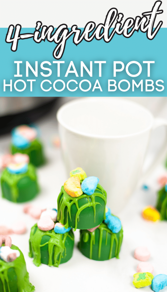 Instant Pot St. Patrick's Day Hot Cocoa Bombs with a white mug in the background with title text reading 4-ingredient Instant Pot Hot Cocoa Bombs